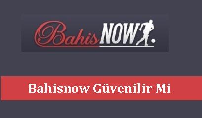 Bahisnow Güvenilir Mi